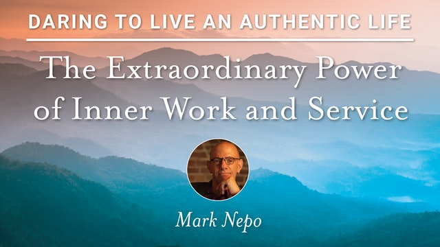 7. The Extraordinary Power of Inner Work and Service with Mark Nepo
