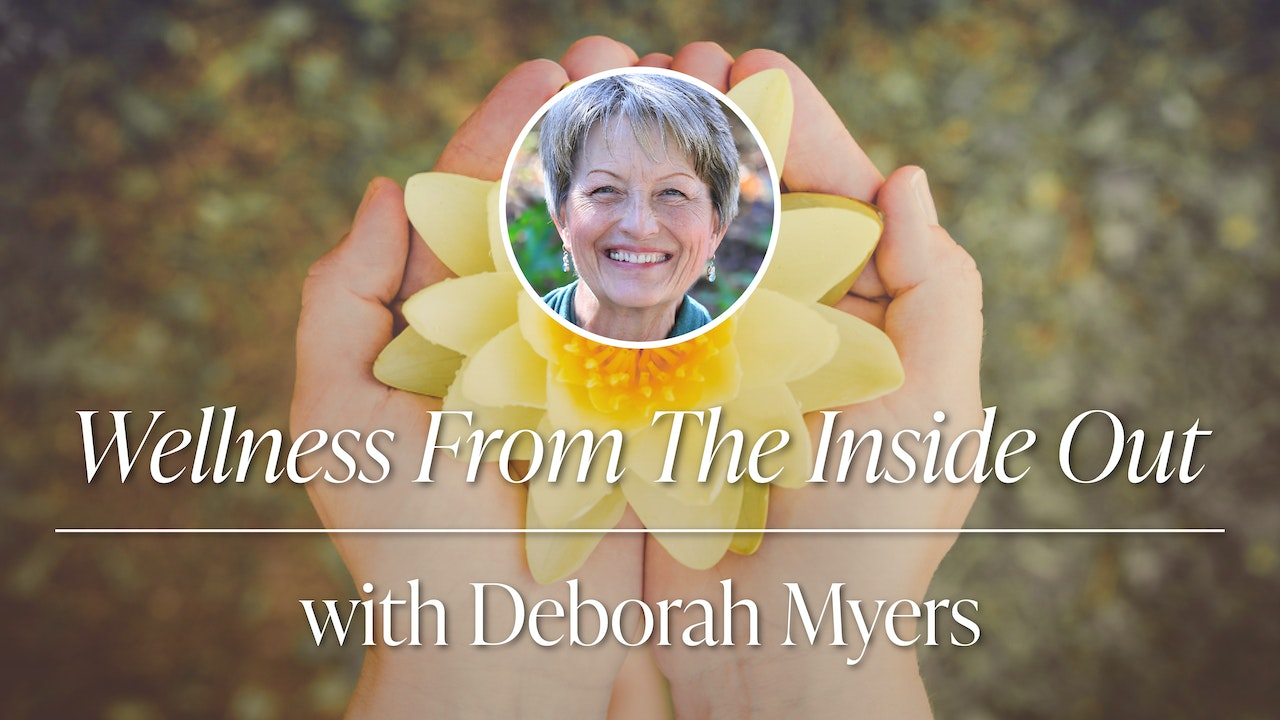 Wellness from the Inside Out with Deborah Myers