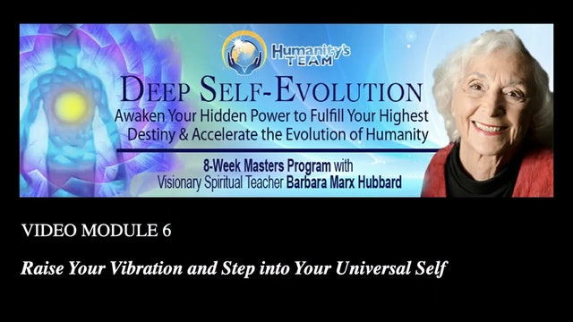 6: Raise Your Vibration and Step into Universal Self with Barbara Marx Hubbard