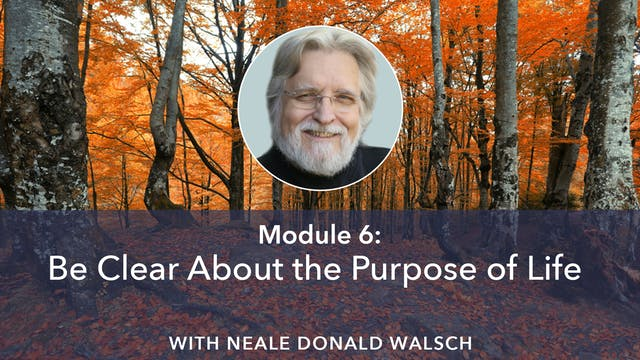 6: Be Clear About the Purpose of Life...