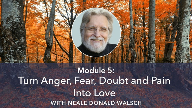 5: Turn Anger, Fear, Doubt and Pain into Love with Neale Donald Walsch