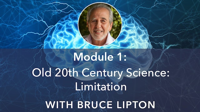 1: Old 20th Century Science: Limitation with Bruce Lipton