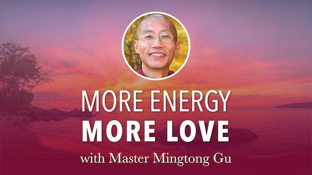 More Energy More Love - Master Mingtong Gu