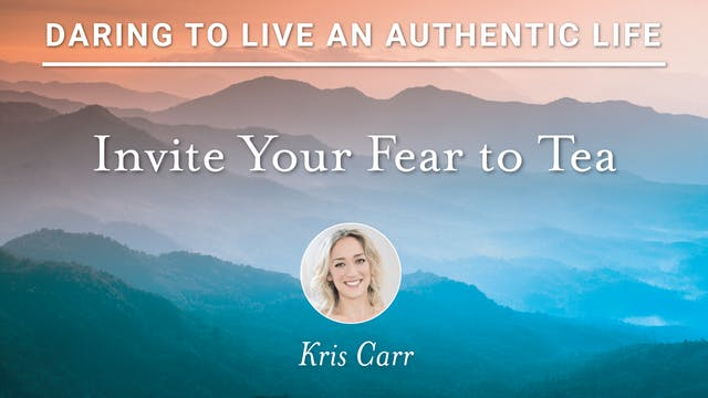 13. Invite Your Fear to Tea with Kris...