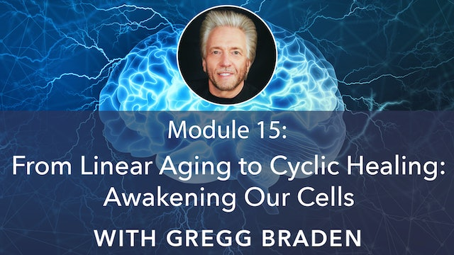 15: From Linear Aging to Cyclic Healing: Awakening Our Cells with Gregg Braden