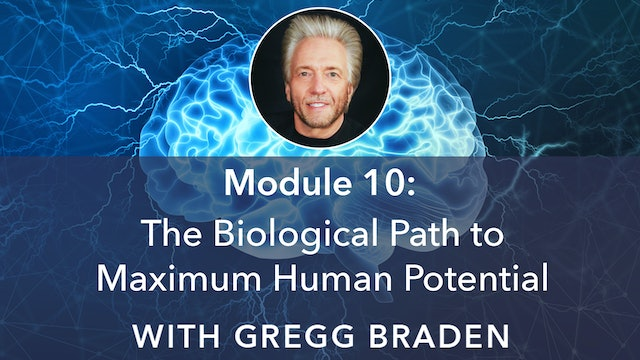 10: The Biological Path To Maximum Human Potential with Gregg Braden