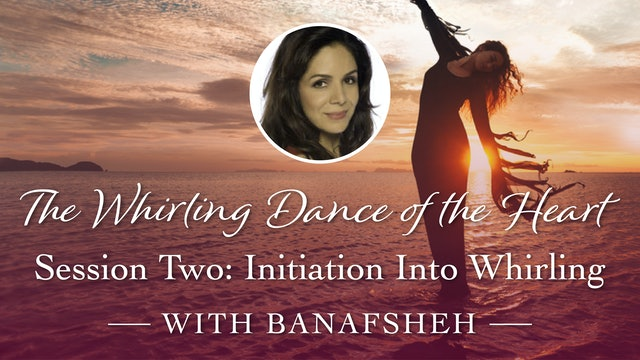 Whirling Dance of the Heart Session 2: Initiation into Whirling