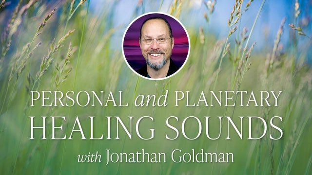 Personal & Planetary Healing Sounds with Jonathan Goldman