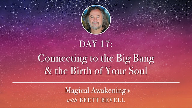 Magical Awakening® Day 17: Connecting to the Big Bang & the Birth of Your Soul