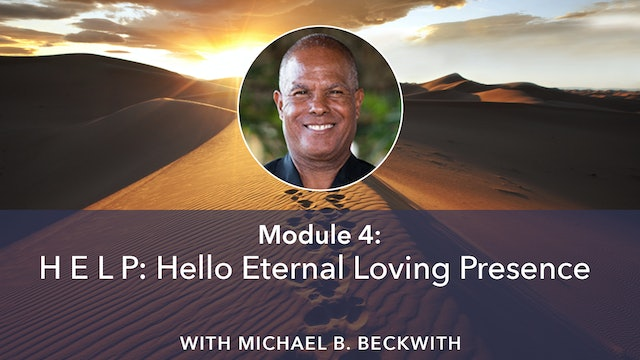 4: H E L P: Hello Eternal Loving Presence with Michael B Beckwith