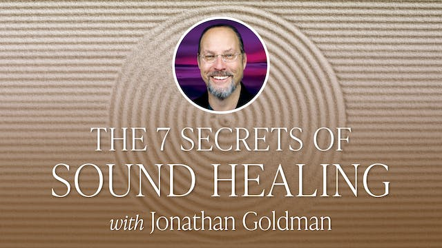 The 7 Secrets of Sound Healing with J...