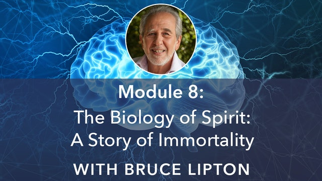 8: The Biology of Spirit: A Story of Immortality with Bruce Lipton