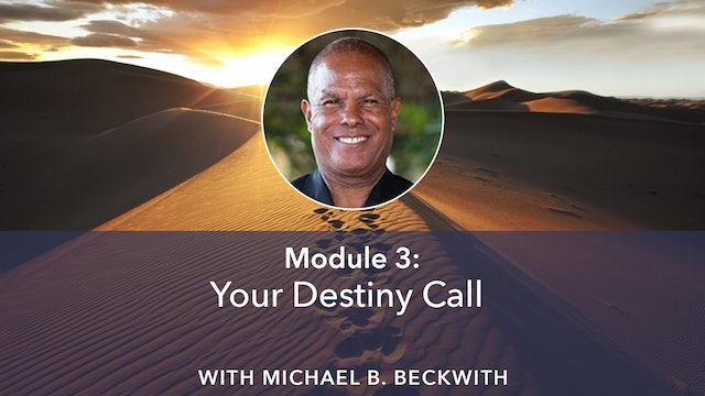 3: Your Destiny Call with Michael B Beckwith