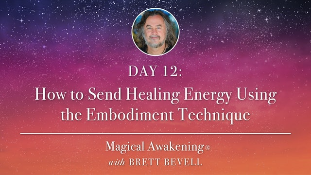 MA Day 12: How to Send Healing Energy Using the Embodiment Technique