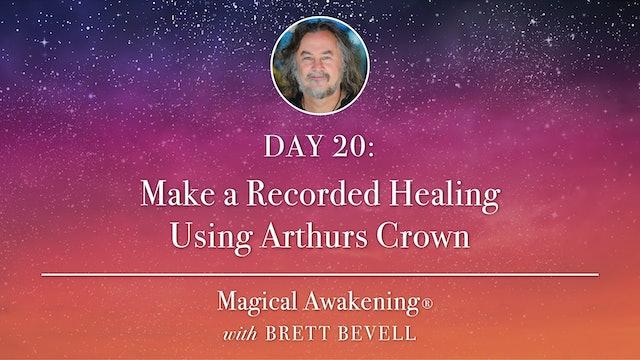 Magical Awakening® Day 20: Make a Recorded Healing Using Arthurs Crown