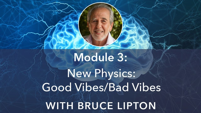 3: New Physics: Good Vibes / Bad Vibes with Bruce Lipton