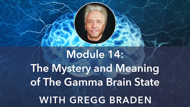 14: The Mystery and Meaning of the Gamma Brain State with Gregg Braden