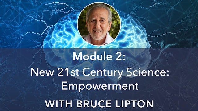 2: New 21st Century Science: Empowerment with Bruce Lipton
