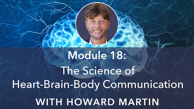 18: The Science of Heart - Brain - Body Communication with Howard Martin