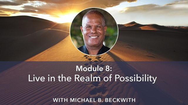 8: Live in the Realm of Possibility with Michael B Beckwith