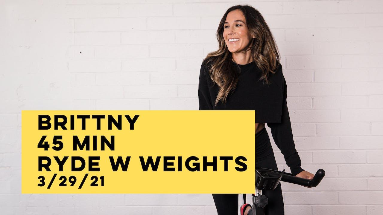 BRITTNY - 45 MIN RYDE W WEIGHTS 3-29-21