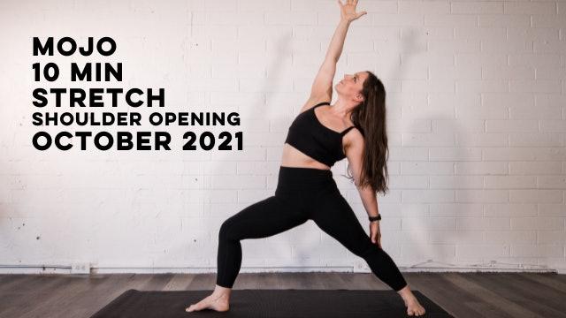 MOJO - 10 MIN SHOULDER OPENING - OCTOBER 2021