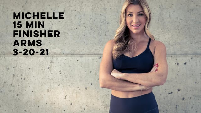 MICHELLE - 15 MIN FINISHER ARMS 3-20-21