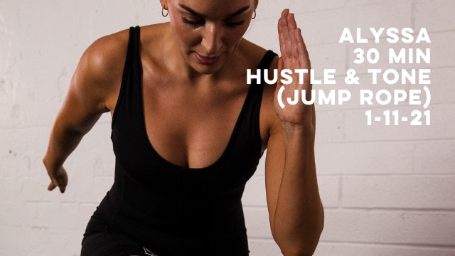 ALYSSA - 30 MIN HUSTLE & TONE (JUMP ROPE) 1-11-21