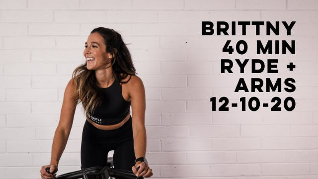 BRITTNY - 40 MIN RYDE + ARMS