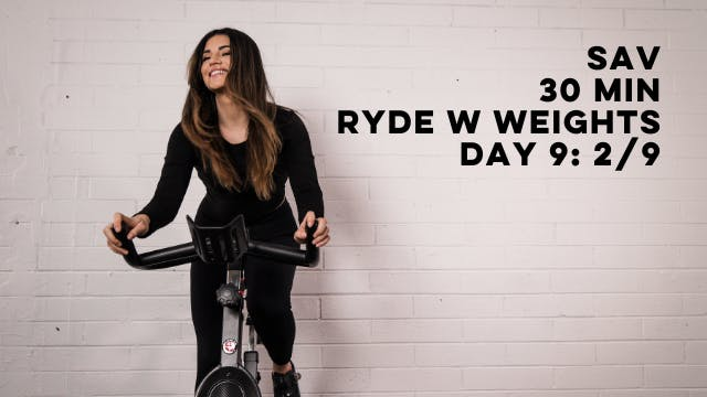 DAY 9: SAV - 30 MIN RYDE W WEIGHTS