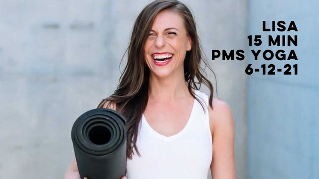 LISA - 15 MIN PMS FLOW 6-12-21