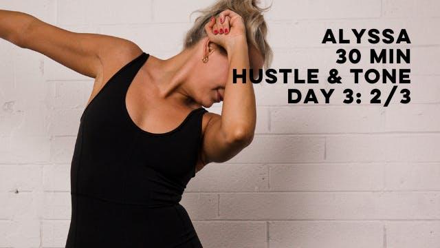 DAY 3: ALYSSA - 30 MIN HUSTLE & TONE