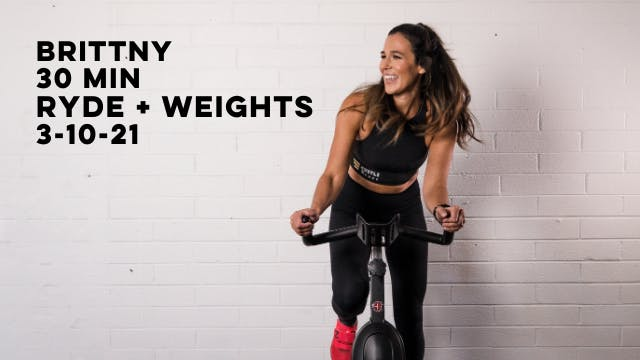 BRITTNY 30 MIN RYDE + WEIGHTS 3-10-21