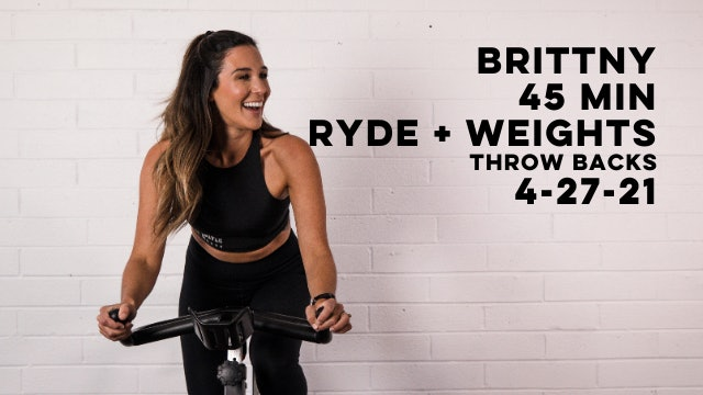 BRITTNY - 45 MIN RYDE W WEIGHTS: THROWBACKS 4-27-21