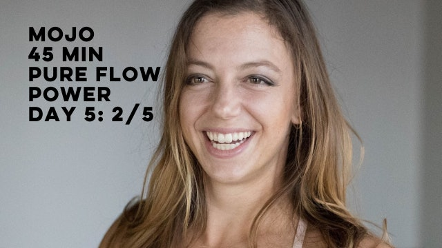 DAY 5: MOJO - 45 MIN PURE FLOW POWER EDITION