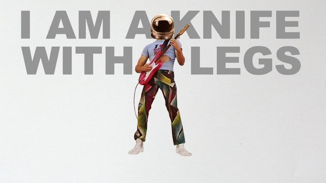 I AM A KNIFE WITH LEGS Feature Film