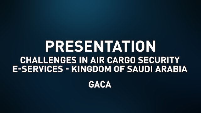 Challenges in Air Cargo Security e-Services - Kingdom of Saudi Arabia (GACA)