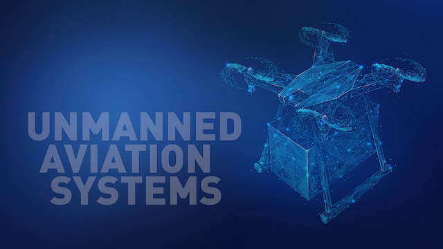 Unmanned Aviation Systems - UAS