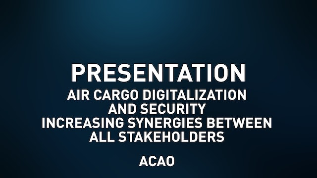 Air Cargo Digitalization and Security Increasing synergies btw all stakeholders