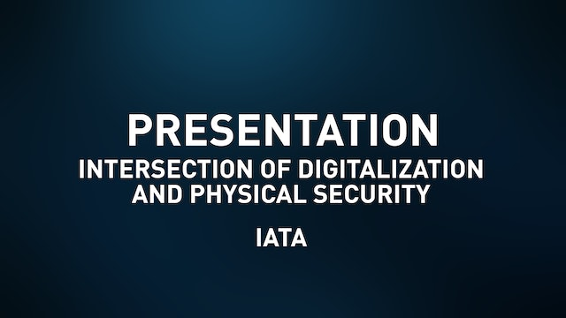 Intersection of Digitalization and Physical Security - IATA