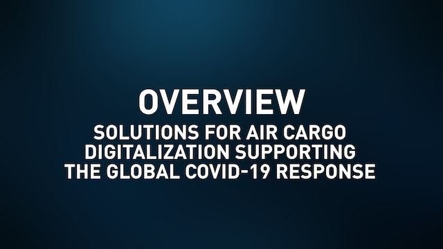 Solutions for Air Cargo Digitalization Supporting the Global COVID-19 Response