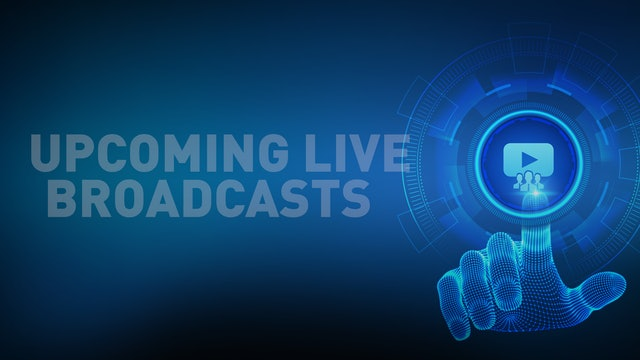 Upcoming Live Broadcasts