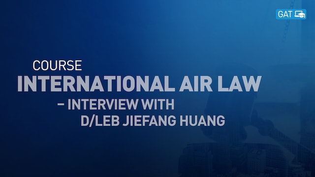 International Air Law Course - Interview with DLEB Jiefang Huang