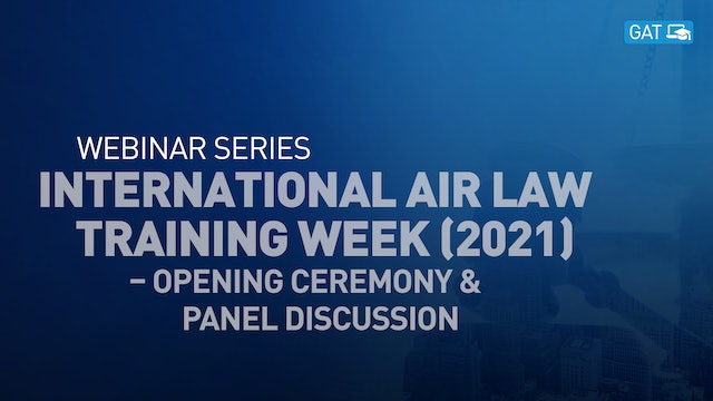 International Air Law Training Week – Opening Ceremony & Panel Discussion