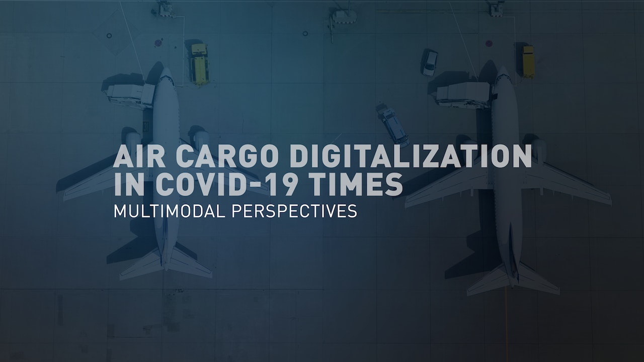Air Cargo Digitalization in COVID-19 Times Subtitle: Multimodal Perspectives