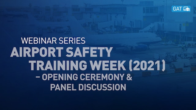 Airport Safety Training Week (2021) – Opening Ceremony & Panel Discussion