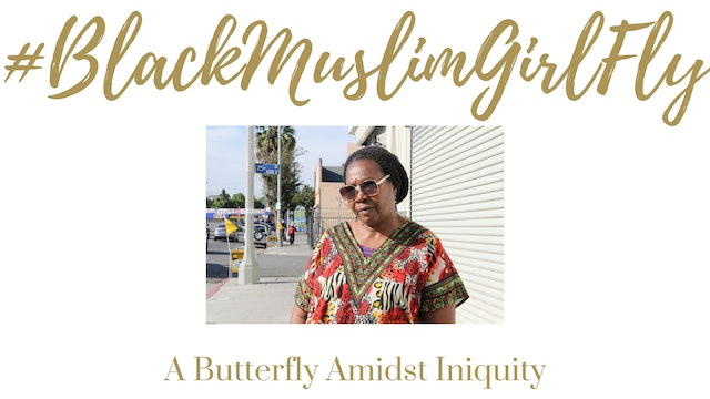 #BlackMuslimGirlFly: A Butterfly Amidst Iniquity - BMFF2018 Finalist