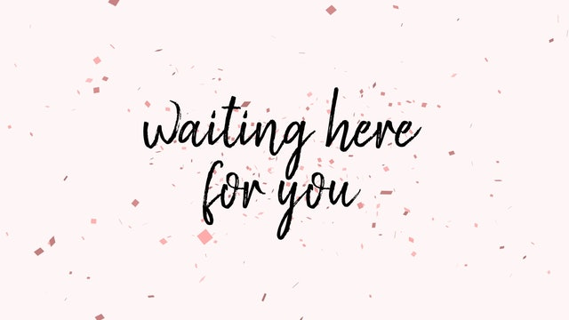 Waiting Here for You