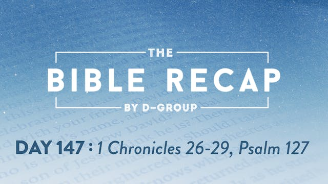 Day 147 (1 Chronicles 26-29, Psalm 127)