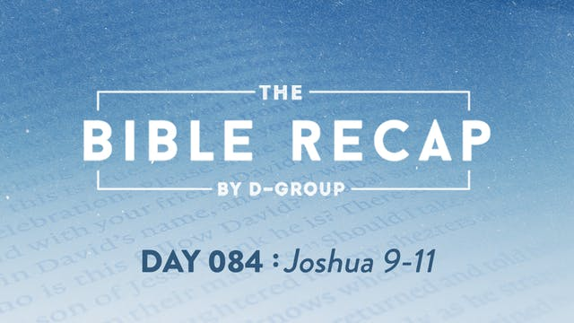 Day 084 (Joshua 9-11)